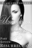 Uncovering You 7: Resurrection