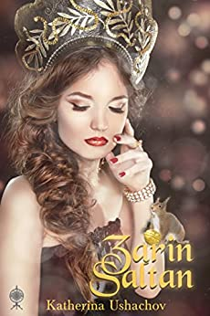 Zarin Saltan: Band 8 der Märchenspinnerei (Maerchenspinnerei) (German Edition) by [Ushachov, Katherina]