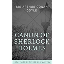 Canon of Sherlock Holmes! Incl. Tales of Terror and Mystery (Annotated)