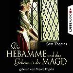 Die Hebamme und das Geheimnis der Magd | Sam Thomas