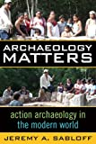Archaeology Matters: Action Archaeology in the Modern World (Key Questions in Anthropology)