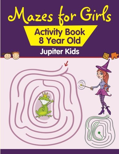 Mazes for Girls : Activity Book 8 Year Old
