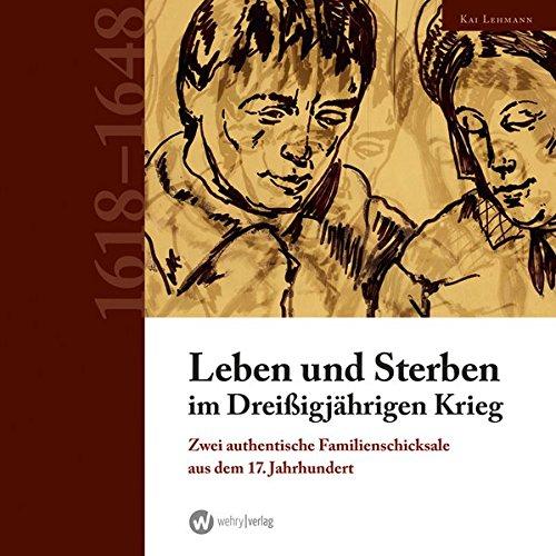 Leben und Sterben im Dreißigjährigen Krieg: Zwei authentische Familienschicksale aus dem 17. Jahrhundert Gebundenes Buch – 5. Mai 2014 Kai Lehmann Wehry-Verlag 3981530748 30jähriger Krieg