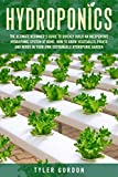 Hydroponics: The Ultimate Beginner's Guide to