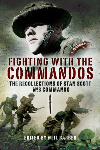 Download Fighting with the Commandos: Recollections of Stan Scott, No. 3 Commando PDF