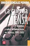 img - for La cuerda tensa. Apuntes sobre la democracia en M xico, 1990-2005 (Coleccion Popular (Fondo de Cultura Economica)) (Spanish Edition) book / textbook / text book