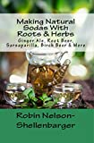 Making Natural Sodas With Roots & Herbs: Ginger Ale, Root Beer, Sarsaparilla, Birch Beer & More (Making Homemade Soda's Book 2)
