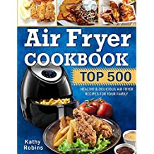Air Fryer Cookbook: Top 500 Healthy & Delicious Air Fryer Recipes for Your Family
