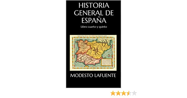 Historia General de España: Libro cuarto y quinto eBook: Modesto Lafuente: Amazon.es: Tienda Kindle