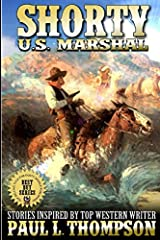 Shorty: U.S. Marshal: Western Adventure Stories Inspired By Top Western Writer Paul L. Thompson (The Shorty: U.S. Marshal Western Series) Paperback