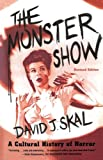 The Monster Show: A Cultural History of Horror; Revised Edition with a New Afterword, David J. Skal, 0571199968