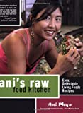 img - for Ani's Raw Food Kitchen: Easy, Delectable Living Foods Recipes by Ani Phyo (2007-05-07) book / textbook / text book
