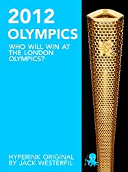 The 2012 Olympics: Who Will Win at the London Olympics? (English Edition)