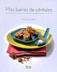 Mes barres de céréales par Astrid Lauzet