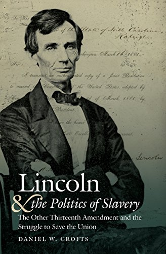 Lincoln and the Politics of Slavery: The Other Thirteenth Amendment and the Struggle to Save the Union (Civil War Americ