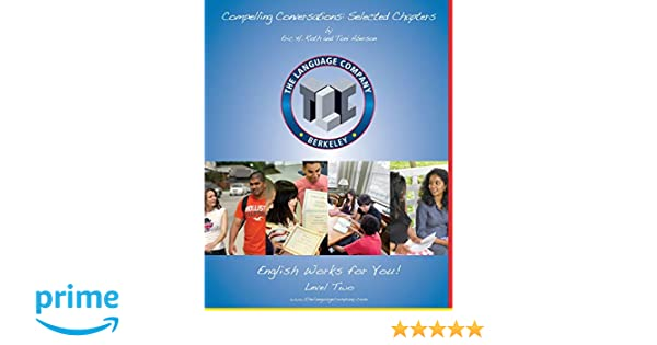 Level 2 Compelling Conversations 11 Selected Chapters on Timeless Topics for the Language Company Students