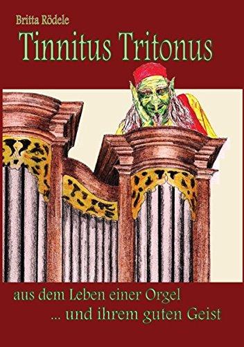 Tinnitus Tritonus: aus dem Leben einer Orgel ... und ihrem guten Geist