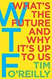 img - for WTF?: What's the Future and Why It's Up to Us book / textbook / text book