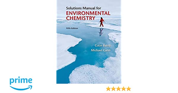 Solutions Manual For Environmental Chemistry Colin Baird