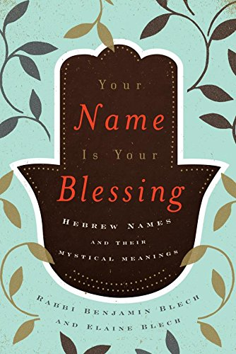 Your Name Is Your Blessing: Hebrew Names and Their Mystical Meanings (Meaning Of The Name Hope In Hebrew)