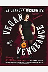 Vegan with a Vengeance, 10th Anniversary Edition: Over 150 Delicious, Cheap, Animal-Free Recipes That Rock by Isa Chandra Moskowitz (2015-05-26)