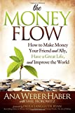 The Money Flow: How to Make Money Your Friend and Ally, Have a Great Life, and Improve the World