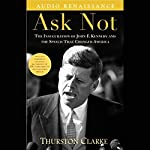 Ask Not: The Inauguration of John F. Kennedy and the Speech That Changed America | Thurston Clarke