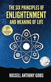 The Six Principles of Enlightenment and Meaning of Life (The Principles of Enlightenment Book 1) by [Gibbs, Russell]