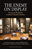 "BOOKS RECEIVED: Zuzanna Bogumił and Joanna Wawrzyniak, etc., ""The Enemy on Display: the Second World War in Eastern European Museums"" (Berghahn Books, 2018)"
