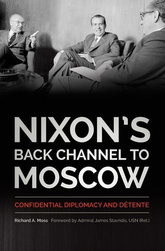 Nixon's Back Channel to Moscow: Confidential Diplomacy and Détente (Studies In Conflict Diplomacy Peace) PDF