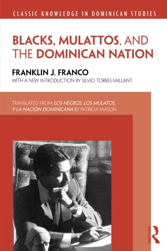 Blacks, Mulattos, and the Dominican Nation (Classic Knowledge in Dominican Studies)