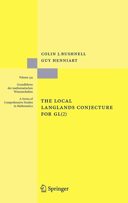 The Local Langlands Conjecture For GL 2   Grundlehren Der Mathematischen Wissenschaften  335  Band 335
