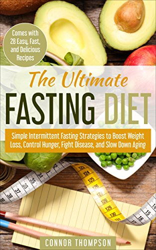 Intermittent Fasting Diet: The Ultimate Fasting Diet - Simple Fasting Strategies to Boost Weight Loss, Control Hunger, Fight Disease, and Slow Down Aging (Comes with 28 Easy Delicious Recipes) by Connor Thompson