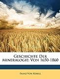 Geschichte Der Mineralogie: Von 1650-1860, Franz Von Kobell, 1147961131