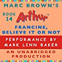Francine, Believe it or Not Audiobook by Marc Brown Narrated by Mark Linn-Baker