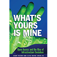 What's Yours is Mine: Open Access and the Rise of Infrastructure Socialism