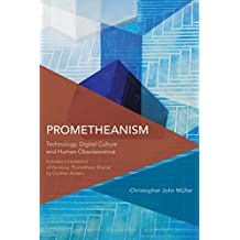 Prometheanism: Technology, Digital Culture and Human Obsolescence (Critical Perspectives on Theory, Culture and Politics)