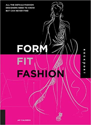 Form Fit Fashion All The Details Fashion Designers Need To Know But Can Never Find Calderin Jay 9781592535415 Amazon Com Books