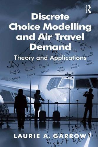 Discrete Choice Modelling and Air Travel Demand: Theory and Applications (Discrete Choice Modelling And Air Travel Demand)