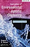 Applications of Environmental Aquatic Chemistry, Eugene R. Weiner, 1439853320