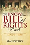 Book cover from The Know Your Bill of Rights Book: Dont Lose Your Constitutional Rights--Learn Them! by Sean Patrick