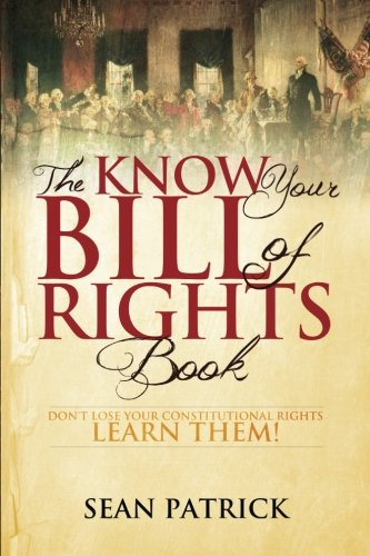 The Know Your Bill Of Rights Book  Dont Lose Your Constitutional Rights  Learn Them