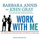 Work with Me: The 8 Blind Spots Between Men and Women in Business | Barbara Annis,John Gray