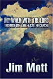 My Walk with the Lord Through the Valley Called Cancer, Jim Mott, 1604418036