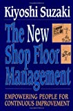 New Shop Floor Management: Empowering People for Continuous Improvement