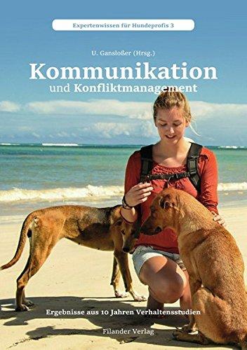 Kommunikation und Konfliktmanagement: Ergebnisse aus 10 Jahren Verhaltensstudien (Expertenwissen für Hundeprofis)