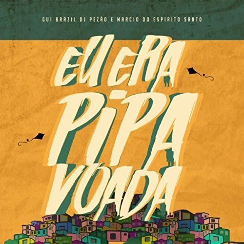 - Eu Era Pipa Voada (feat. Marcio do Espirito Santo & DJ Pezão)