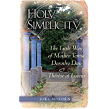 Holy Simplicity: The Little Way of Mother Teresa, Dorothy Day and Therese of Lisieux
