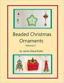 Beaded Christmas Ornaments Patterns.Beaded Christmas Ornaments Volume 2 Jamie Cloud Eakin