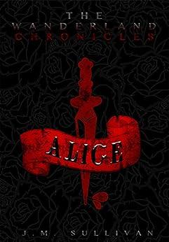 Alice: The Wanderland Chronicles by [Sullivan, J.M.]